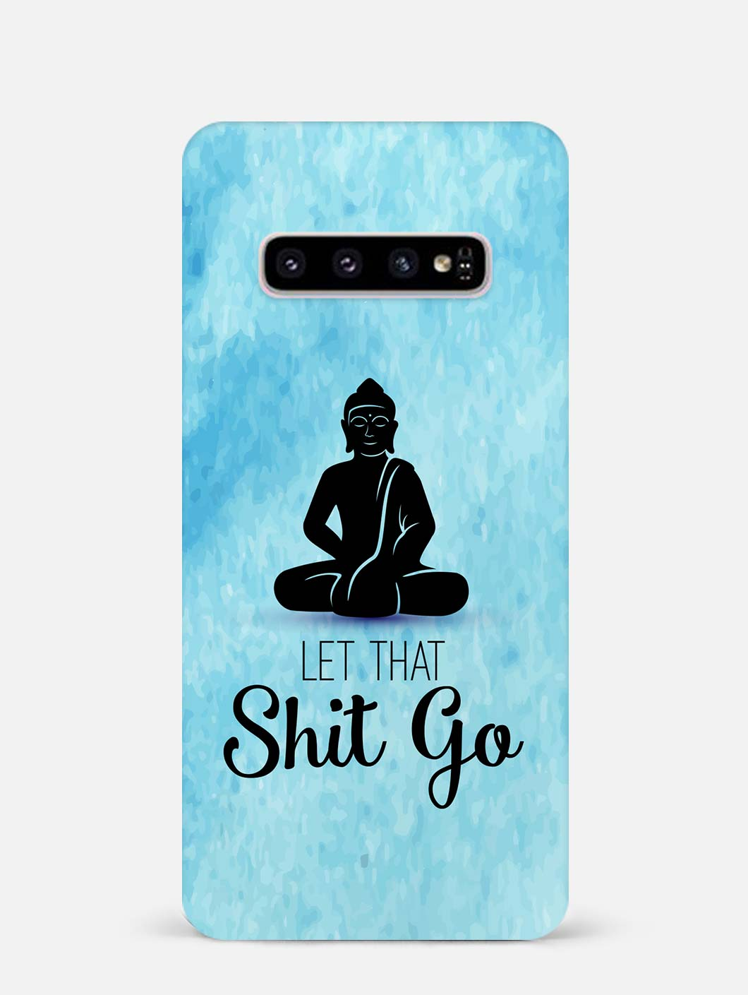 Let that shit go Samsung S10 Case